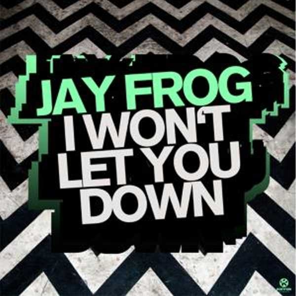 I Won t Let You Down (Jay Frog)